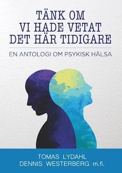 Tänk om vi hade vetat det här tidigare : en antologi om psykisk hälsa