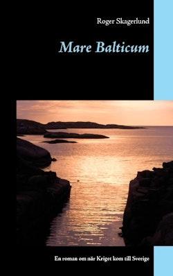 Mare Balticum : en roman om när Kriget kom till Sverige
