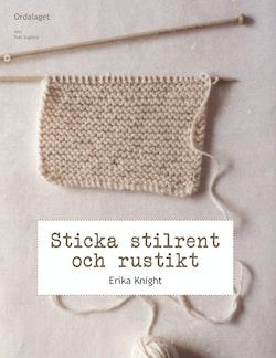 Sticka stilrent och rustikt : en stickhandbok med 20 härliga projekt