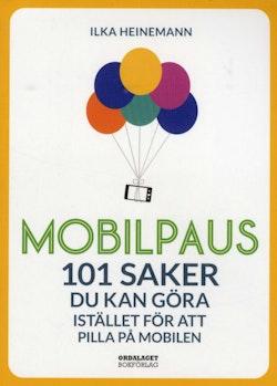 Mobilpaus : 101 saker som du kan göra istället för att pilla på mobilen