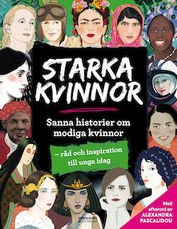Starka kvinnor : sanna historier om modiga kvinnor - råd och inspiration till unga idag
