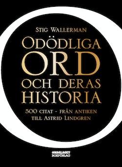 Odödliga ord och deras historia : 500 citat - från antiken till Astrid Lindgren