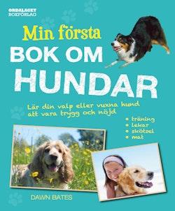 Min första bok om hundar : lär din valp eller vuxna hund att vara trygg och nöjd