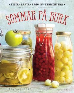 Sommar på burk: Sylta, safta, lägg in, fermentera
