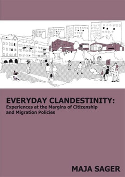 Everyday clandestinity : experiences on the margins of citizenship and migration policies