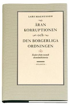 Äran, korruptionen och den borgerliga ordningen : essäer från svensk ekonom