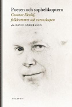 Poeten och sophelikoptern : Gunnar Ekelöf, folkhemmet och vetenskapen