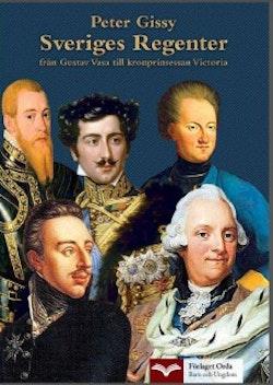 Sveriges Regenter - från Gustav Vasa till kronprinsessan Victoria