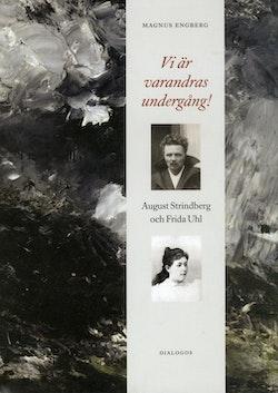 Vi är varandras undergång! : August Strindberg och Frida Uhl