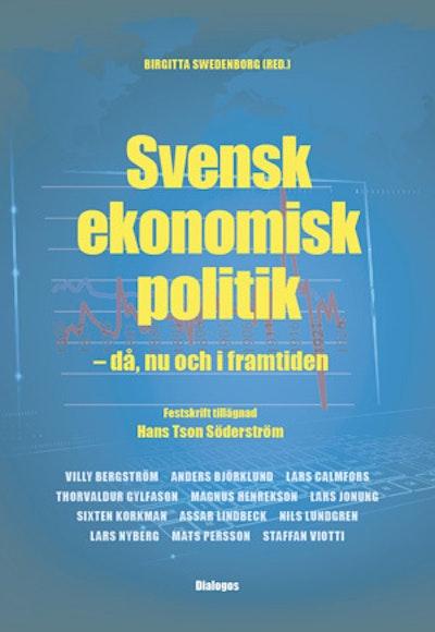 Svensk ekonomisk politik : då, nu och i framtiden - festskrift tillägnad Hans Tson Söderström