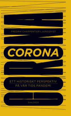 Corona : ett historiskt perspektiv på vår tids pandemi