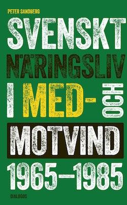 Svenskt näringsliv i med- och motvind 1965-1985