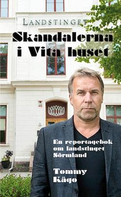 Skandalerna i Vita huset : en reportagebok om landstinget Sörmland