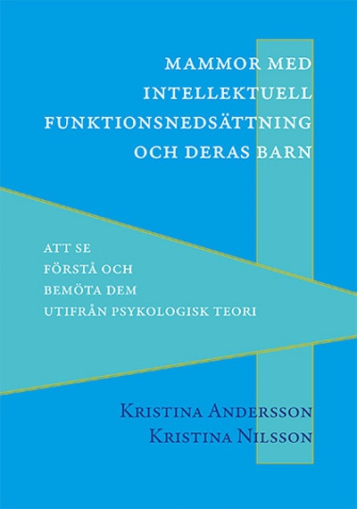 Mammor med intellektuell funktionsnedsättning och deras barn : att se, förstå och bemöta dem utifrån psykologisk teori