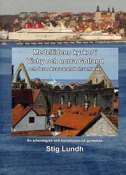 Medeltidens kyrkor i Visby och norra Gotland och deras kvarvarande inventarier : en arkeologisk och konsthistorisk guidebok
