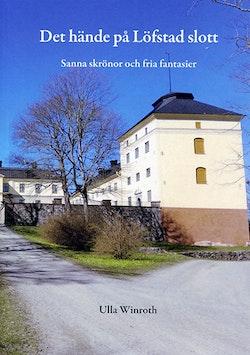 Det hände på Löfstad slott : sanna skrönor och fria fantasier