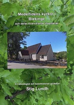 Medeltidens kyrkor i Blekinge och deras kvarvarande inventarier : en arkeologisk och konsthistorisk guidebok
