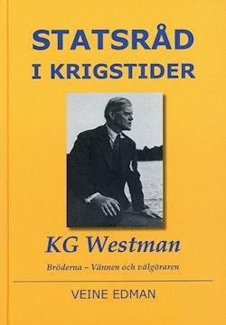 Statsråd i krigstider : KG Westman - bröderna, vännen och välgöraren