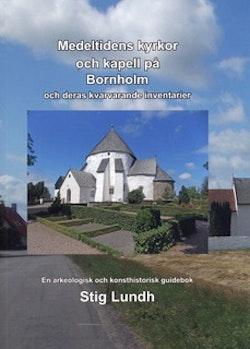 Medeltidens kyrkor och kapell på Bornholm och deras kvarvarande inventarier : en arkeologisk och konsthistorisk guidebok