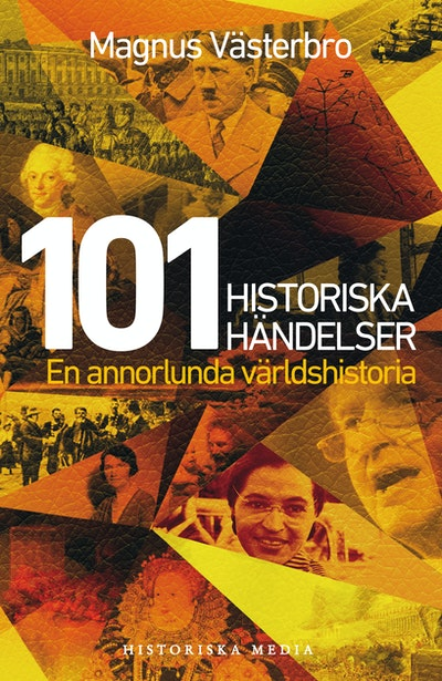 101 historiska händelser : en annorlunda världshistoria