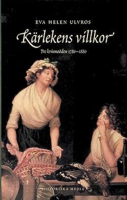 Kärlekens villkor : tre kvinnoöden 1780-1880