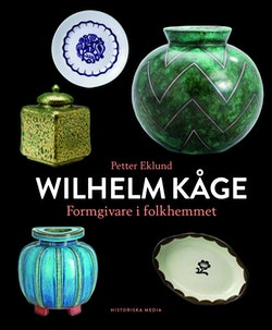 Wilhelm Kåge : formgivare i folkhemmet