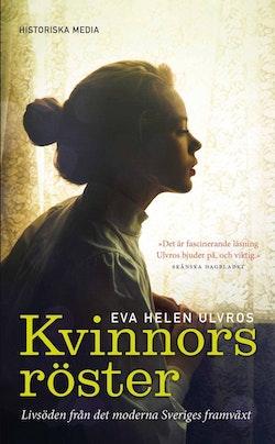 Kvinnors röster : livsöden från det moderna Sveriges framväxt