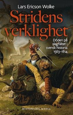Stridens verklighet: Döden på slagfältet i svensk historia 1563-1814