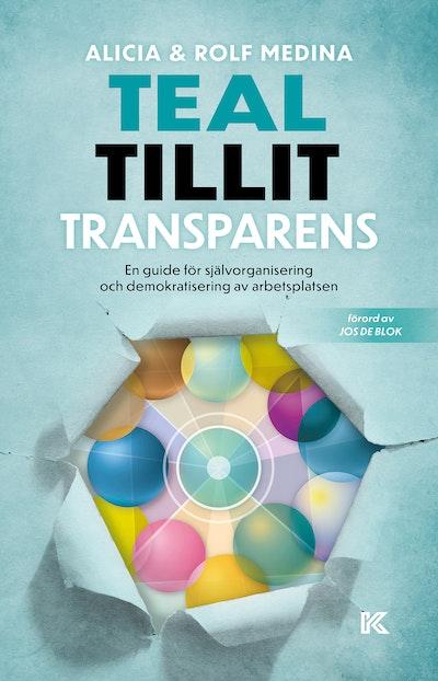 Teal, tillit, transparens. : en guide för självorganisering och demokratisering av arbetsplatsen