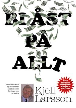 Blåst på allt : memoarbok om Kjell Larssons händelserika företags och privatliv