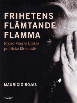 Frihetens flämtande flamma : Mario Vargas Llosa politiska tänkande