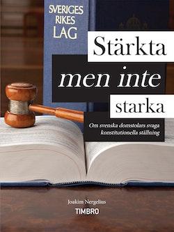 Stärkta - men inte starka : om svenska domstolars svaga konstitutionella ställning