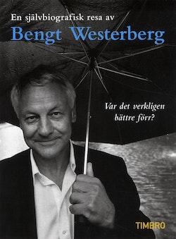 Var det verkligen bättre förr? en självbiografisk resa av Bengt Westerberg