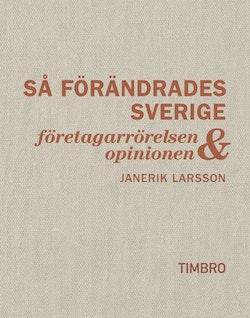 Så förändrades Sverige : företagarrörelsen och opinionen