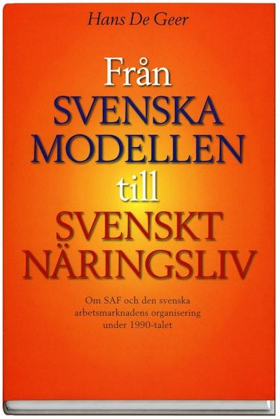 Från svenska modellen till Svenskt Näringsliv : om SAF och den svenska arbetsmarknadens organisering under 1990-talet