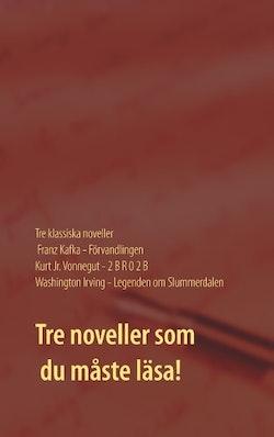 Förvandlingen ; 2 B R 0 2 B ; Legenden om Slummerdalen : tre klassiska noveller