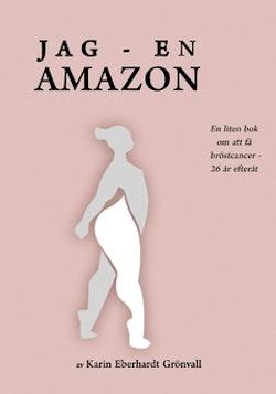 Jag - en amazon! : En liten bok om att få bröstcancer - 26 år efteråt.