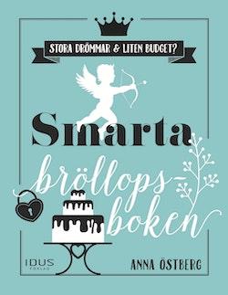 Smarta bröllopsboken : en bok för brudpar med stora bröllopsdrömmar och liten budget