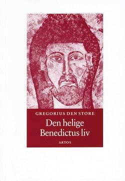 Den helige Benedictus liv : andra boken av påven Gregorius Dialoger : om den vördnadsvärde abboten Benedictus liv och underverk