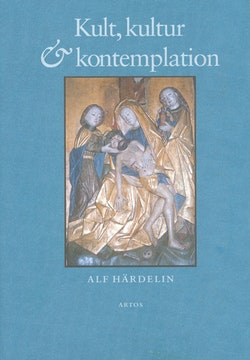 Kult, kultur och kontemplation : studier i svenskt medeltida kyrkoliv