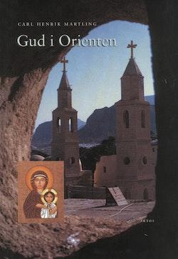 Gud i Orienten : de orientaliska kyrkornas framväxt och egenart