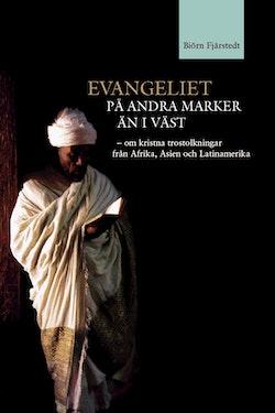 Evangeliet på andra marker än i väst : om kristna trostolkningar från Afrika, Asien och Latinamerika