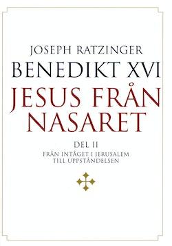 Jesus från Nasaret. D. 2, Från intåget i Jerusalem till uppståndelsen