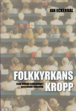Folkkyrkans kropp : Einar Billings ecklesiologi i postsekulär belysning