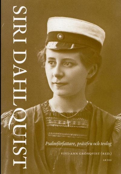 Siri Dahlquist : psalmförfattare, prästfru och teolog