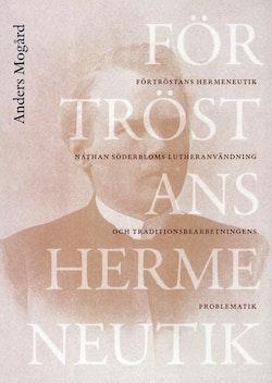 Förtröstans hermeneutik : Nathan Söderbloms lutheranvändning och traditionsbdearbetningens problematik