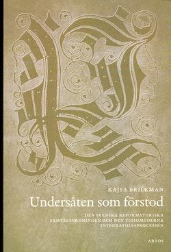 Undersåten som förstod : den svenska reformatoriska samtalsodningen och den tidigmoderna integrationsprocessen