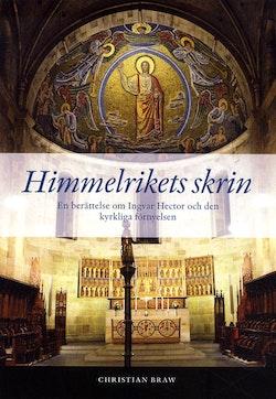 Himmelrikets skrin : en berättelse om Ingvar Hector och den kyrkliga förnyelsen