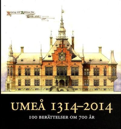 Umeå 1314-2014 : 100 berättelser om 700 år