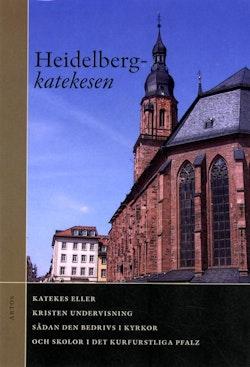 Heidelbergkatekesen : katekes eller kristen undervisning sådan den bedrivs i kyrkor och skolor i det kurfurstliga Pfalz